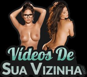 Videos De Sua Vizinha: Assistir Videos Porno e Sexo Amador, Sexo Grátis